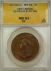 1907 So-Called $ HK-346 Medal ANACS  RB (GH)